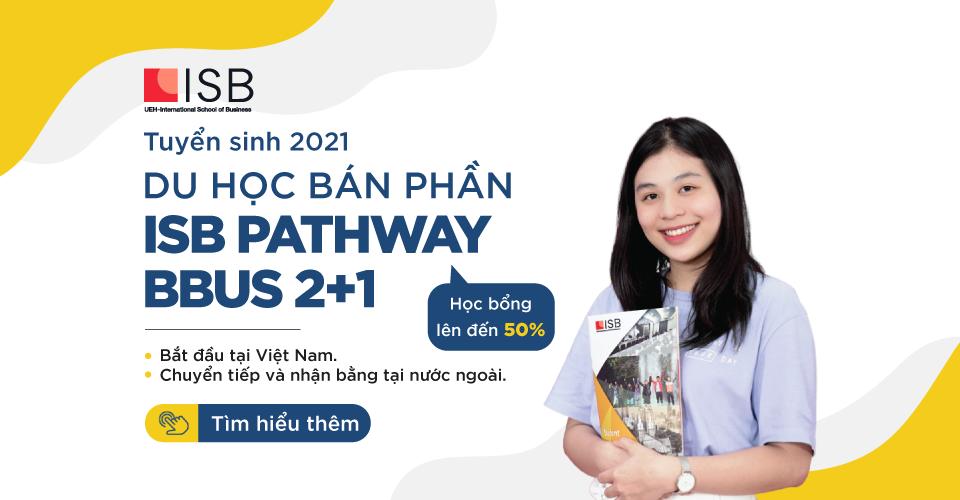 tuyển sinh Du học bán phần ISB Pathway BBus 2+1 năm 2021